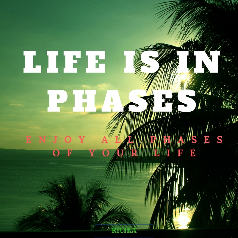 LIFE IS IN PHASES