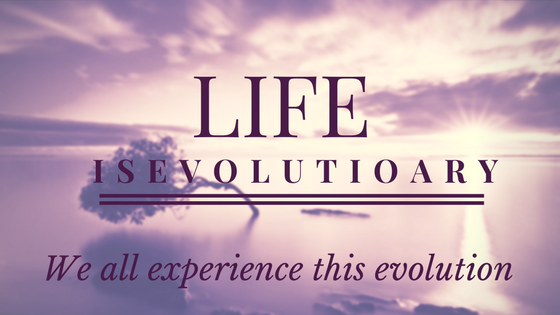 LIFE IS EVOLUTIONARY